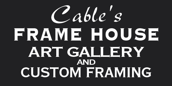 Cable's Frame House - Art Gallery and Custom Framing